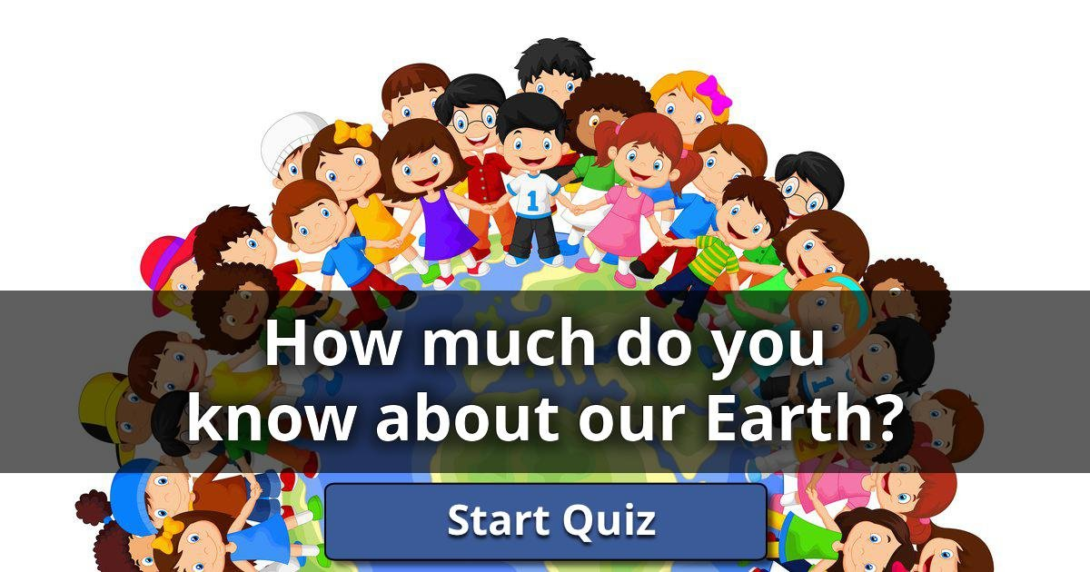 How Much Do You Know About Our Earth?